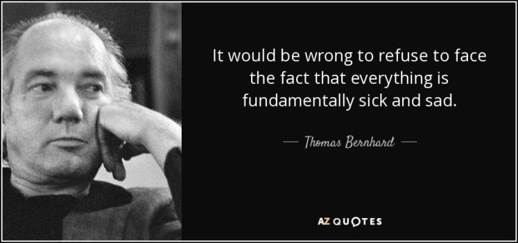 quote-it-would-be-wrong-to-refuse-to-face-the-fact-that-everything-is-fundamentally-sick-and-thomas-bernhard-46-41-35